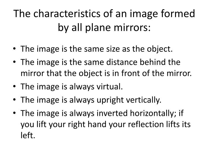 The characteristics of an image formed by all plane mirrors: