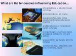 what are the tendencies influencing education