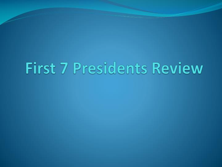first 7 presidents review n.