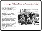 foreign affairs shape domestic policy
