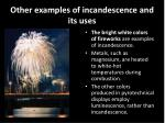 other examples of incandescence and its uses