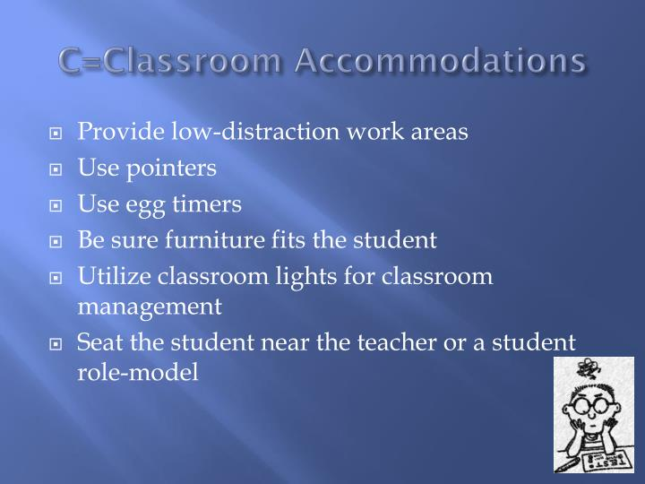 C=Classroom Accommodations