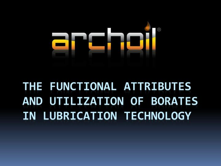 The functional attributes and utilization of borates in lubrication technology