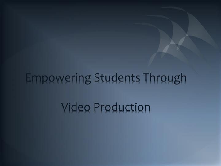 empowering students through video production n.