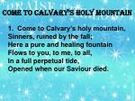 come to calvary s holy mountain