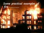 some practical examples of fire