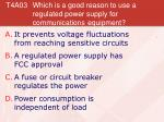 t4a03 which is a good reason to use a regulated power supply for communications equipment