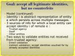 goal accept all legitimate identities but no counterfeits