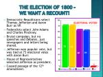 the election of 1800 we want a recount
