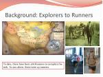 background explorers to runners