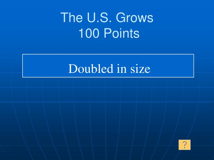 The U.S. Grows
