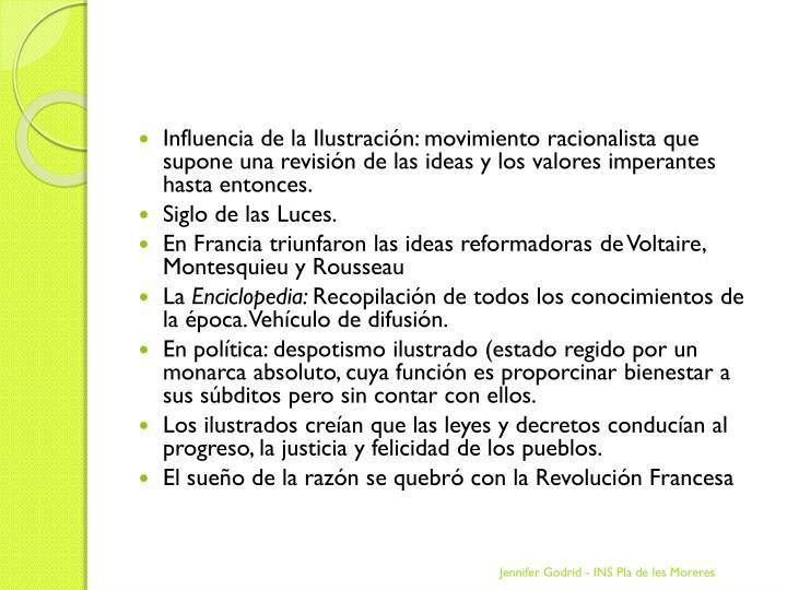 Influencia de la Ilustración: movimiento racionalista que supone una revisión de las ideas y los v...