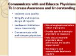 communicate with and educate physicians to increase awareness and understanding