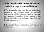 d e la p rdida de la nacionalidad mexicana por naturalizaci n