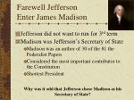 farewell jefferson enter james madison
