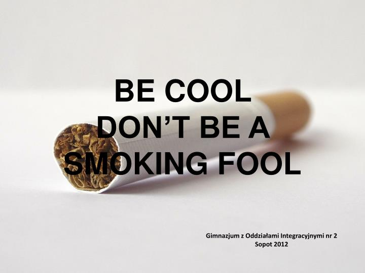 be cool don t be a smoking fool n.