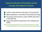 typical methods of hazardous waste storage and disposal include