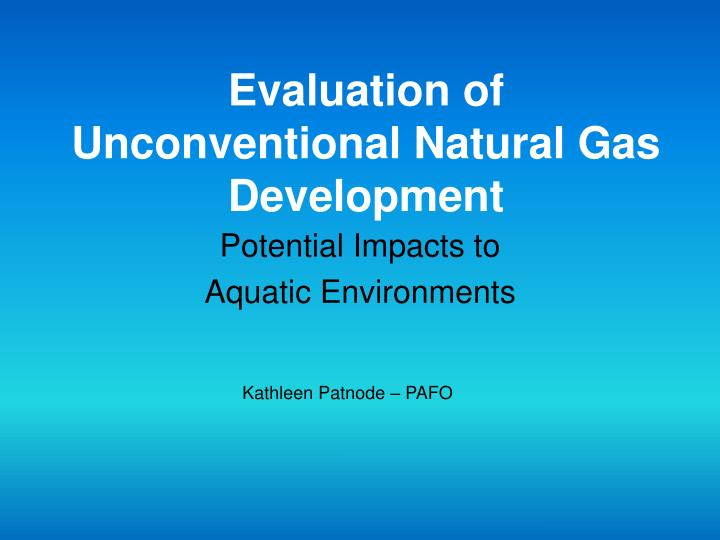 evaluation of unconventional natural gas development n.