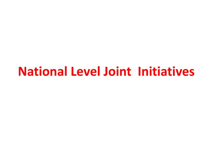 National Level Joint  Initiatives