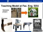 teaching model at fac eng sdu