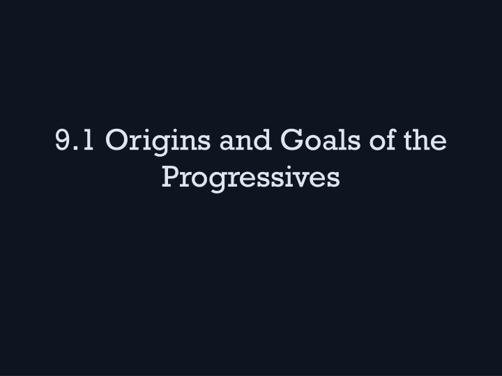 9 1 origins and goals of the progressives n.