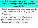 cash transfers r educe poverty notably only when targeted and of significant magnitude
