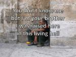 you don t know me but i m your brother i was raised here in this living hell