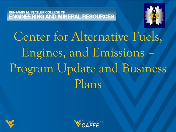 center for alternative fuels engines and emissions program update and business plans n.