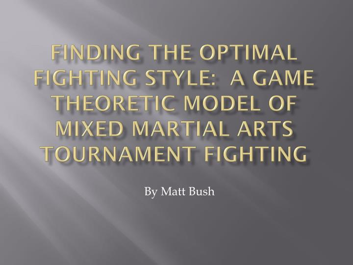 finding the optimal fighting style a game theoretic model of mixed martial arts tournament fighting n.