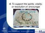 4 to support the spirits vitality or resolution of encourage
