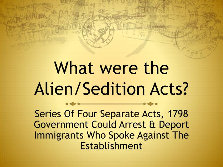 a description of the alien and sedition acts of 1798 No description alien & sedition acts of 1798 the alien and sedition acts were instantiated as a retribution to the quasi war.