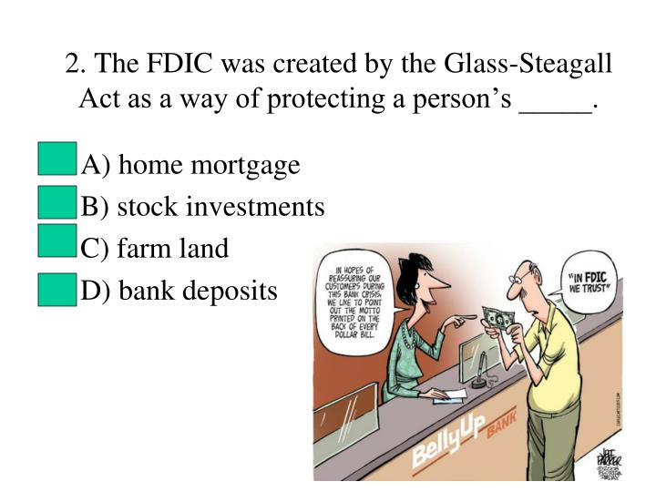 2 the fdic was created by the glass steagall act as a way of protecting a person s n.