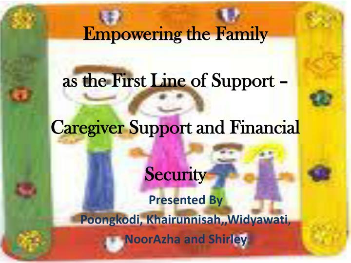 empowering the family as the first line of support caregiver support and financial security n.