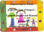 empowering the family as the first line of support caregiver support and financial security