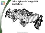what spiritual change talk is all about1