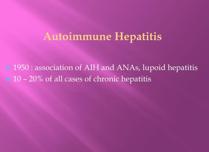 1950 association of aih and anas lupoid hepatitis 10 20 of all cases of chronic hepatitis