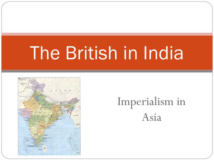 a history of the imperialism in india The e-book the british raj: the history and legacy of great britain's imperialism in india and the indian subcontinent gave a reasonably fair/ balance discussion of british rule in india.