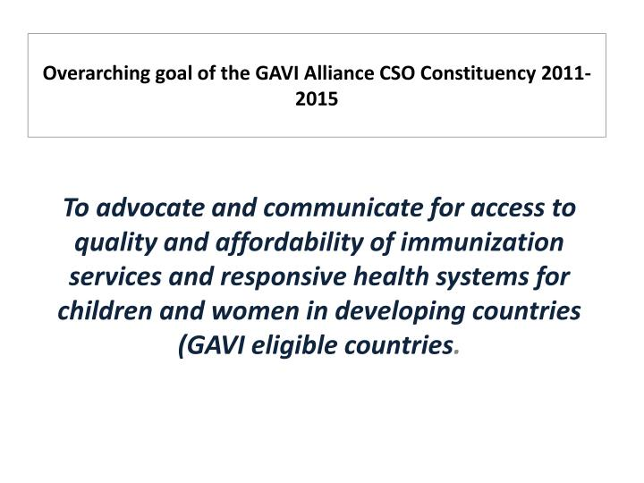 Overarching goal of the GAVI Alliance CSO Constituency 2011-2015