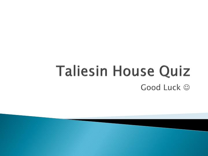 taliesin house quiz n.
