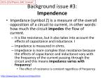 background issue 3 impendence