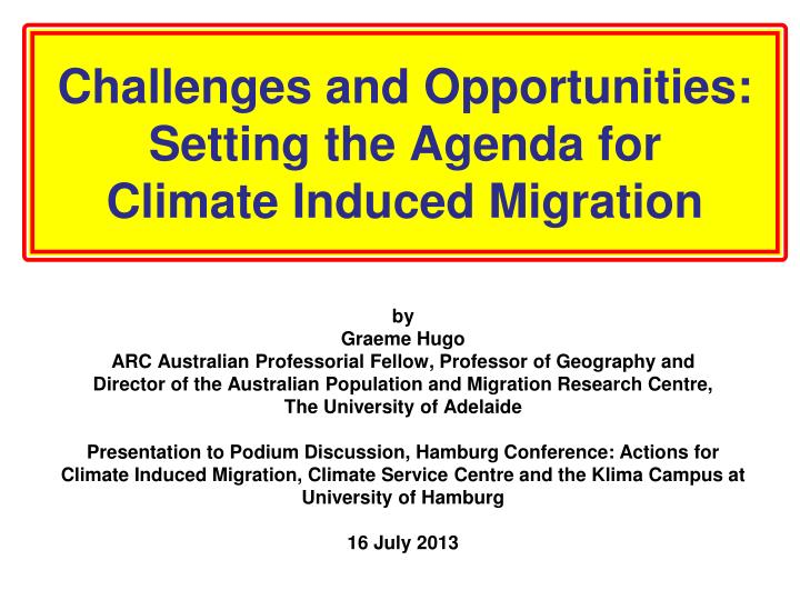 challenges and opportunities setting the agenda for climate induced migration n.