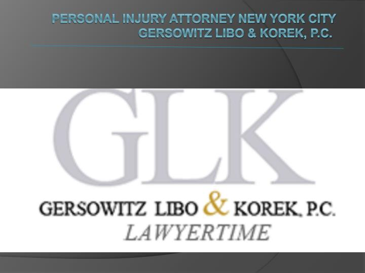 personal injury attorney new york city gersowitz libo korek p c n.
