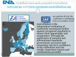 certified once and accepted everywhere www iaf nu and www european accreditation org