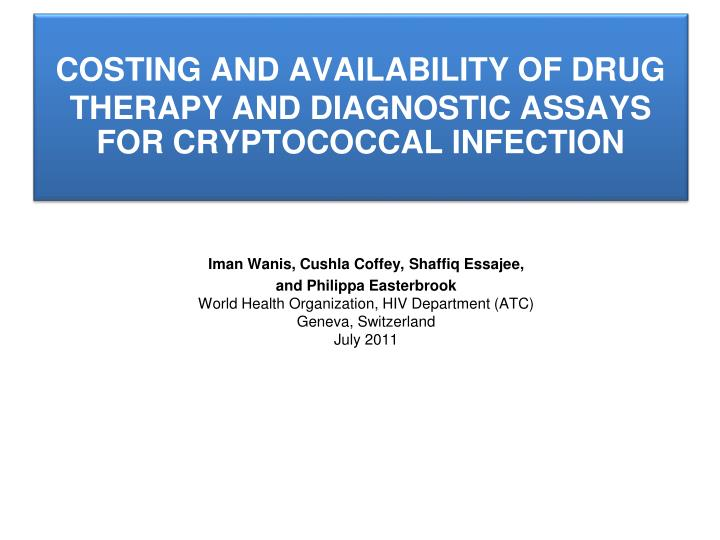 Costing and availability of drug therapy and diagnostic assays for cryptococcal infection