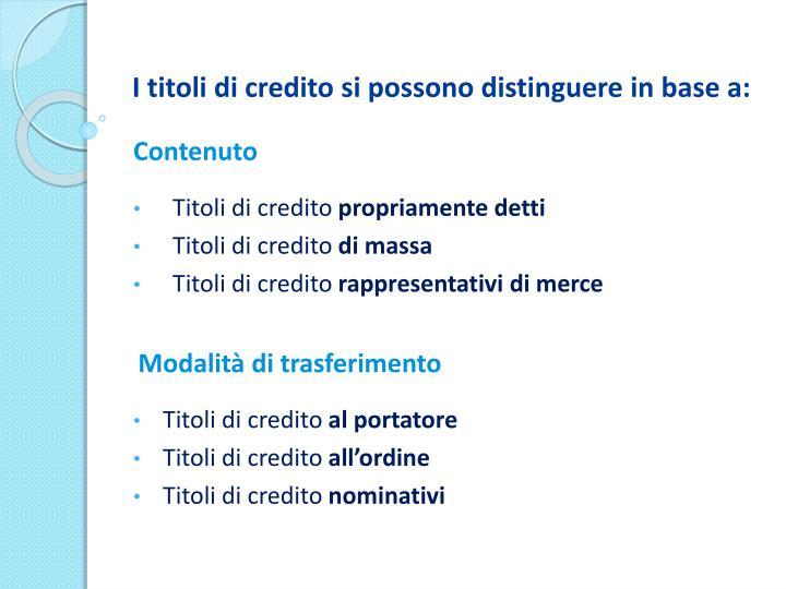 I titoli di credito si possono distinguere in base a: