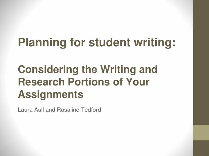 planning for student writing considering the writing and research portions of your assignments n.