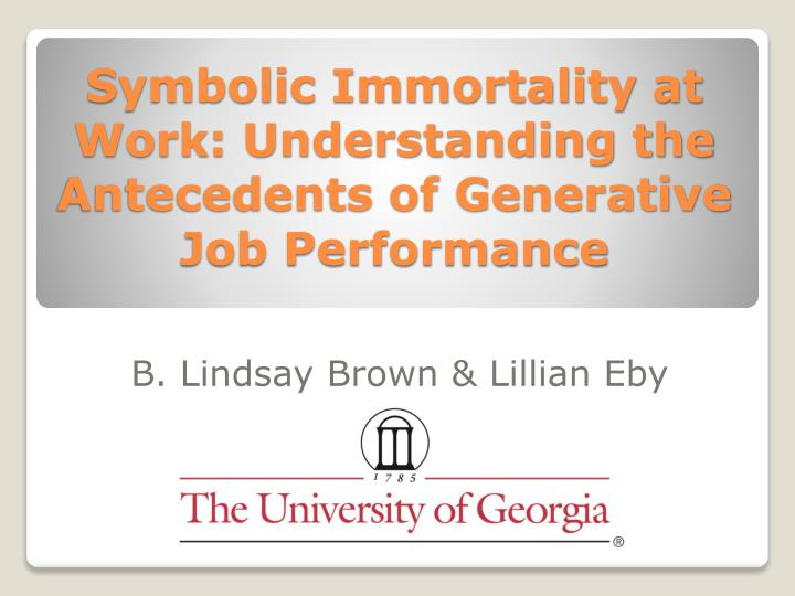 symbolic immortality at work understanding the antecedents of generative job performance n.