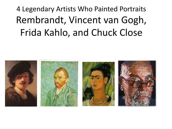 4 legendary artists who painted portraits rembrandt vincent van gogh frida kahlo and chuck close n.