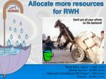 allocate more resources for rwh