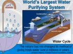 world s largest water purifying system